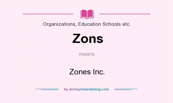 What does Zons mean? It stands for Zones Inc.