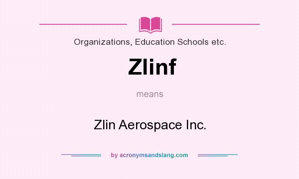 What does Zlinf mean? It stands for Zlin Aerospace Inc.