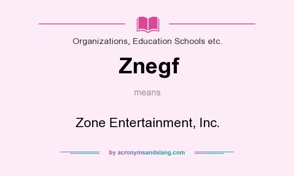 What does Znegf mean? It stands for Zone Entertainment, Inc.