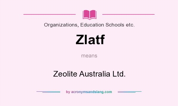 What does Zlatf mean? It stands for Zeolite Australia Ltd.