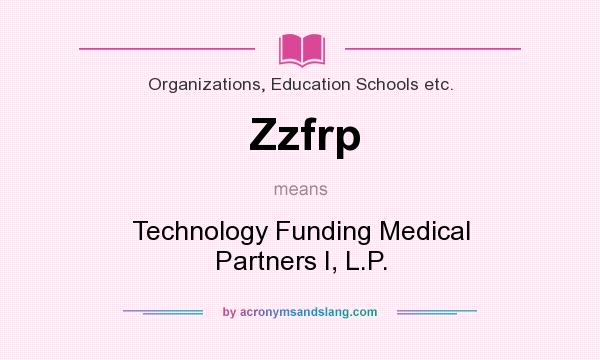 What does Zzfrp mean? It stands for Technology Funding Medical Partners I, L.P.