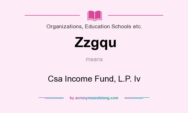 What does Zzgqu mean? It stands for Csa Income Fund, L.P. Iv