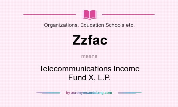 What does Zzfac mean? It stands for Telecommunications Income Fund X, L.P.