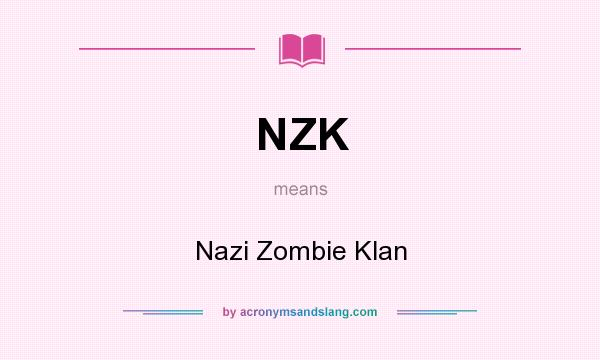 What does NZK mean? It stands for Nazi Zombie Klan
