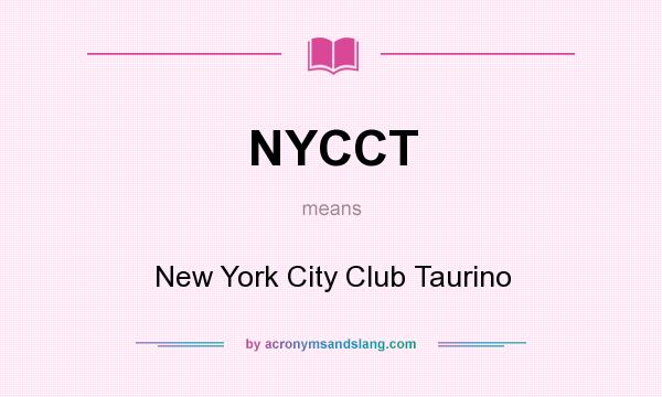 What does NYCCT mean? It stands for New York City Club Taurino
