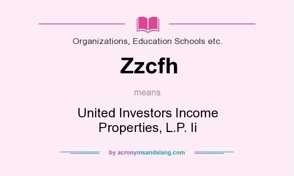 What does Zzcfh mean? It stands for United Investors Income Properties, L.P. Ii