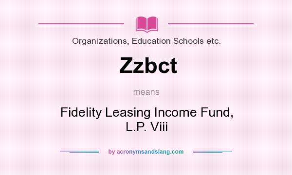 What does Zzbct mean? It stands for Fidelity Leasing Income Fund, L.P. Viii