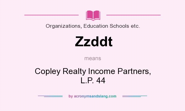 What does Zzddt mean? It stands for Copley Realty Income Partners, L.P. 44