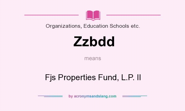 What does Zzbdd mean? It stands for Fjs Properties Fund, L.P. II