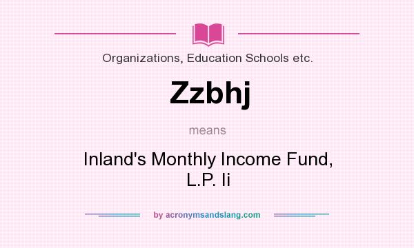 What does Zzbhj mean? It stands for Inland`s Monthly Income Fund, L.P. Ii