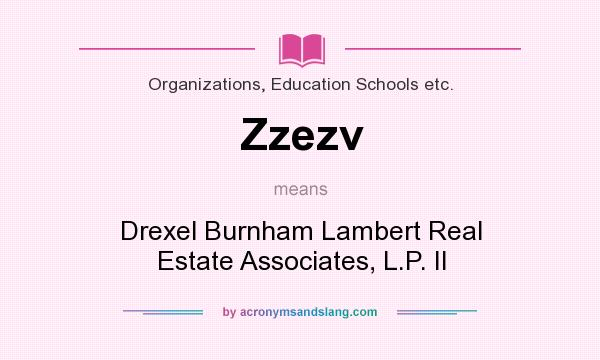 What does Zzezv mean? It stands for Drexel Burnham Lambert Real Estate Associates, L.P. II