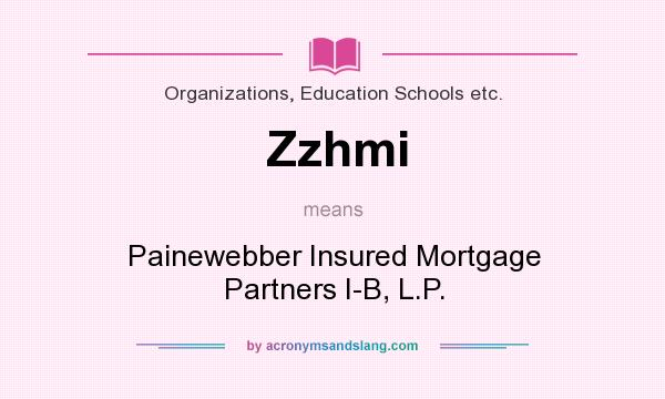 What does Zzhmi mean? It stands for Painewebber Insured Mortgage Partners I-B, L.P.