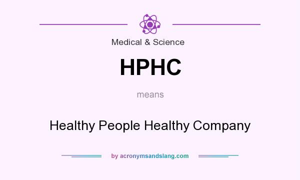 What does HPHC mean? It stands for Healthy People Healthy Company