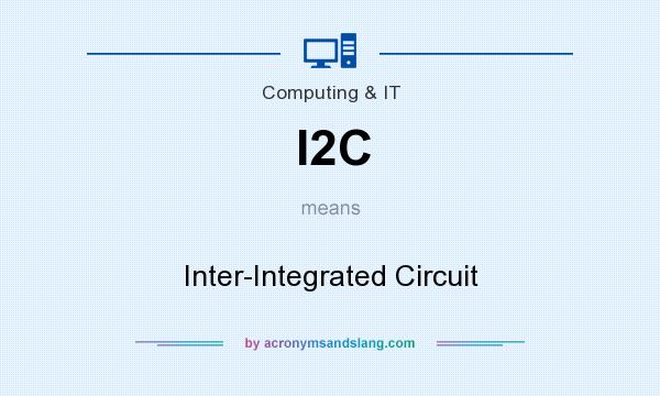 What does I2C mean? It stands for Inter-Integrated Circuit