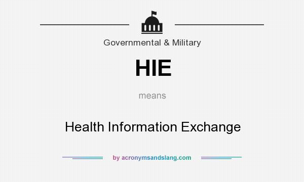 What does HIE mean? It stands for Health Information Exchange