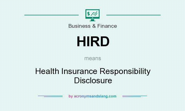 What does HIRD mean? It stands for Health Insurance Responsibility Disclosure
