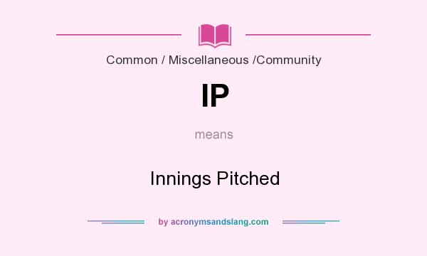 What does IP mean? It stands for Innings Pitched