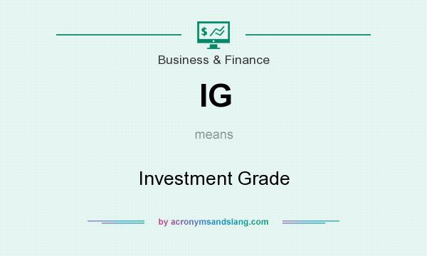 What does IG mean? It stands for Investment Grade