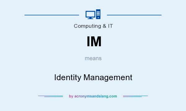 What does IM mean? It stands for Identity Management