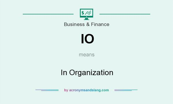 What does IO mean? It stands for In Organization