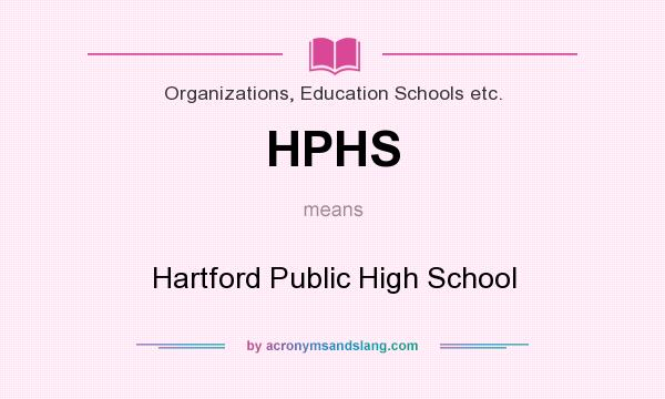 What does HPHS mean? It stands for Hartford Public High School