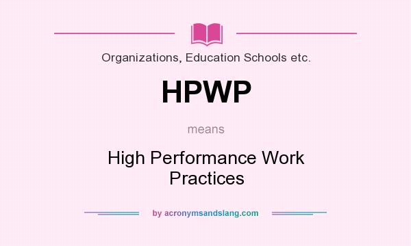 high performance work practices High performance work practices (hpwps) are human resource management  practices aimed at stimulating employee and organisational performance.