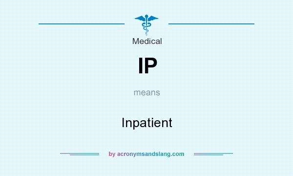 What does IP mean? It stands for Inpatient