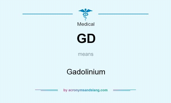 What does GD mean? It stands for Gadolinium