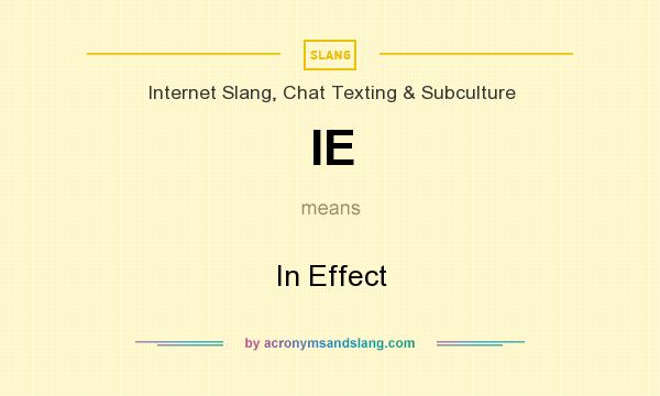 What does IE mean? It stands for In Effect