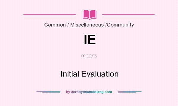 What does IE mean? It stands for Initial Evaluation