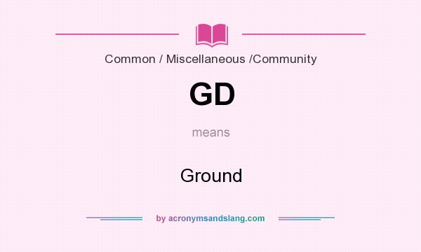 What does GD mean? It stands for Ground