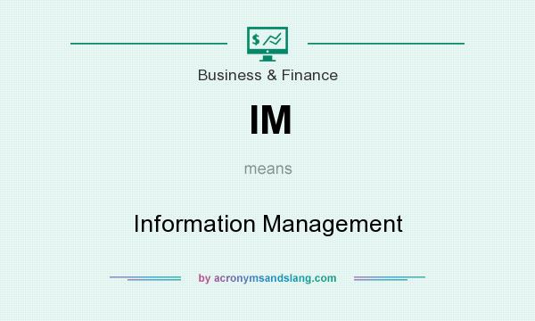 What does IM mean? It stands for Information Management