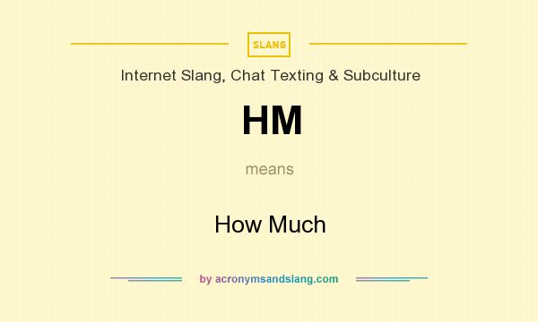What does HM mean? It stands for How Much