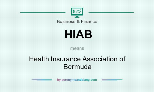 What does HIAB mean? It stands for Health Insurance Association of Bermuda
