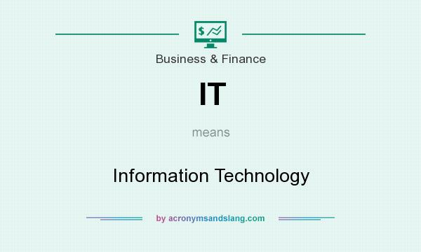 What does IT mean? It stands for Information Technology