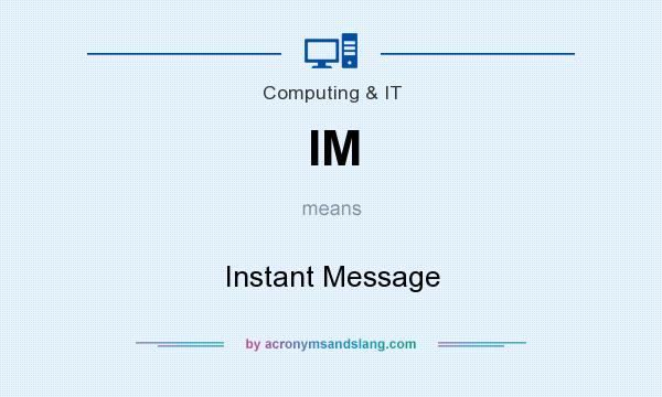 What does IM mean? It stands for Instant Message