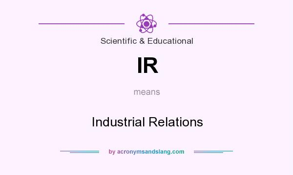 What does IR mean? It stands for Industrial Relations