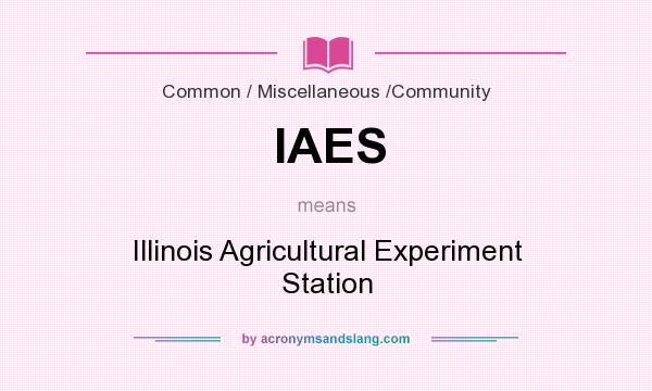 What does IAES mean? It stands for Illinois Agricultural Experiment Station