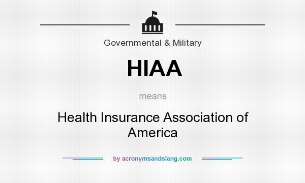What does HIAA mean? It stands for Health Insurance Association of America