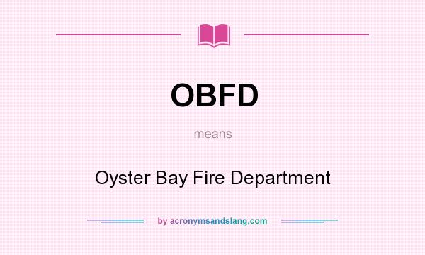 What does OBFD mean? It stands for Oyster Bay Fire Department