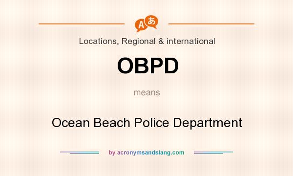 What does OBPD mean? It stands for Ocean Beach Police Department