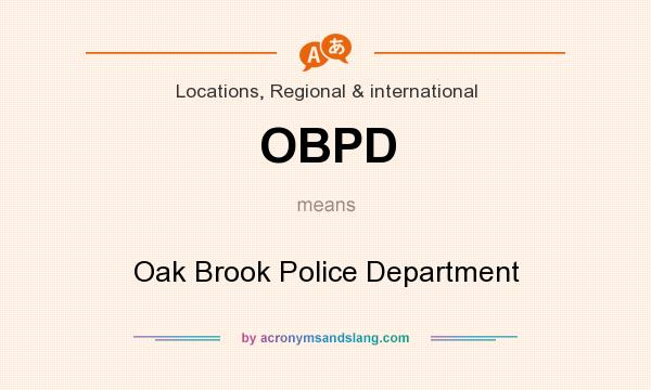 What does OBPD mean? It stands for Oak Brook Police Department