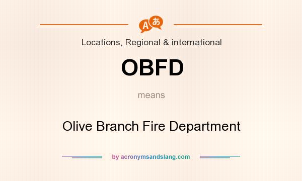 What does OBFD mean? It stands for Olive Branch Fire Department