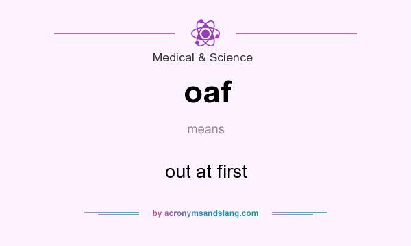 What does oaf mean? It stands for out at first