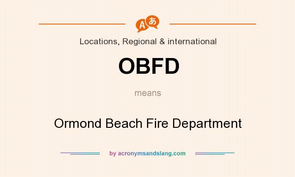 What does OBFD mean? It stands for Ormond Beach Fire Department