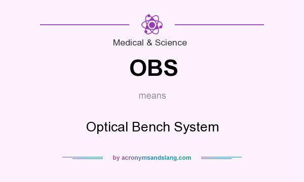 What does OBS mean? It stands for Optical Bench System