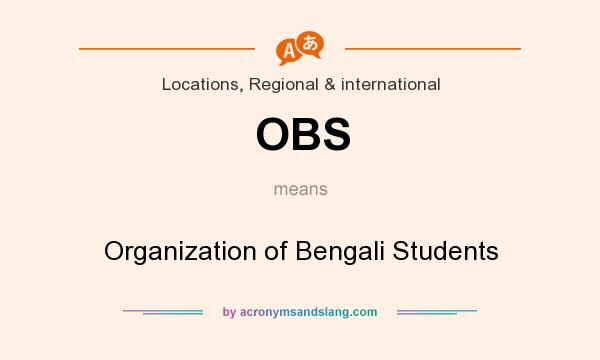What does OBS mean? It stands for Organization of Bengali Students