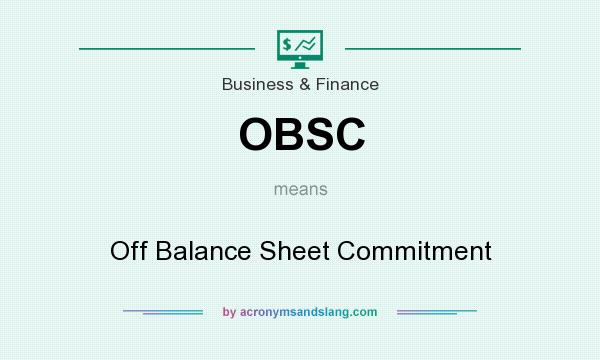 What does OBSC mean? It stands for Off Balance Sheet Commitment