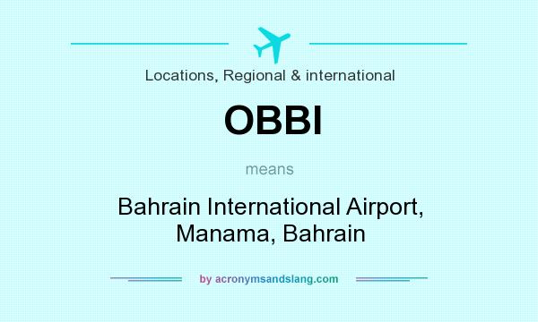 What does OBBI mean? It stands for Bahrain International Airport, Manama, Bahrain