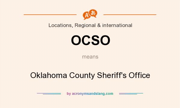 What does OCSO mean? It stands for Oklahoma County Sheriff`s Office